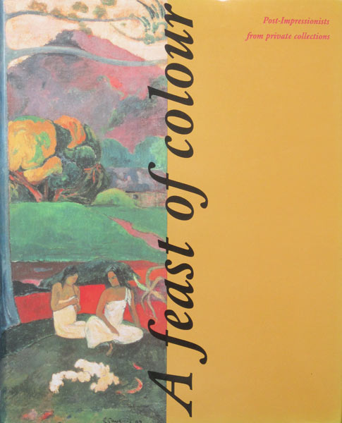 A feast of colour : post-impressionists from private collections, 260 pag, hardcover