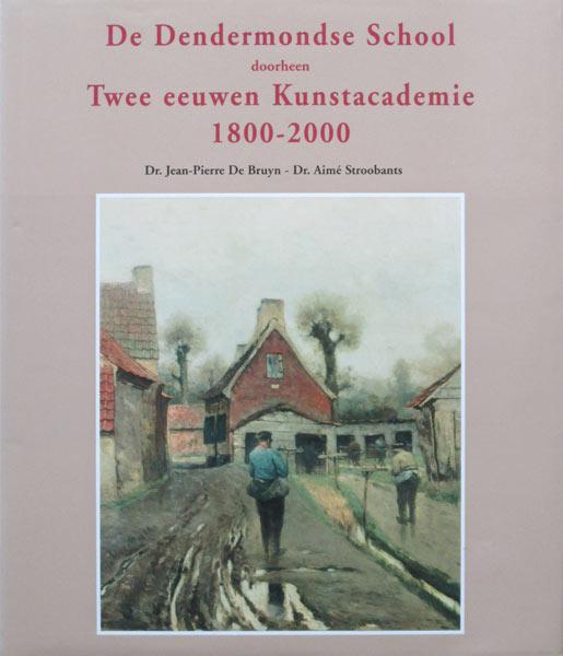 De Dendermondse School doorheen Twee eeuwen Kunstacademie 1800-2000, 304 pag., hardcover