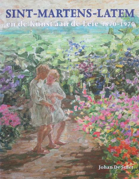 Sint-Martens-Latem en de Kunst aan de Leie 1870-1970, 352 pag. hardcover